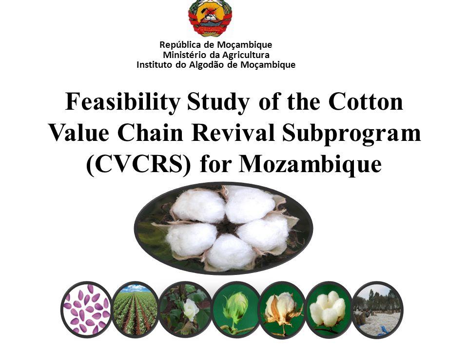 Feasibility Study of the Cotton Value Chain Revival Subprogram (CVCRS) for Mozambique República de Moçambique Ministério da Agricultura Instituto do A