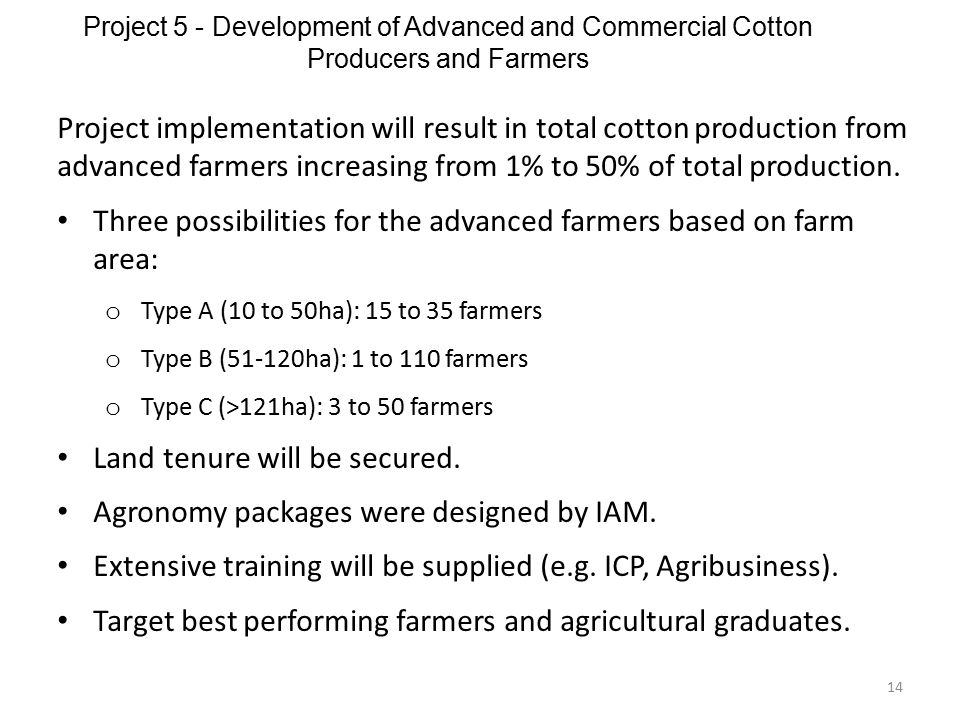 Project 5 - Development of Advanced and Commercial Cotton Producers and Farmers 14 Project implementation will result in total cotton production from