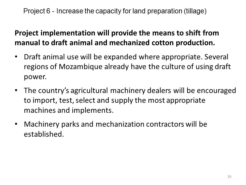 Project 6 - Increase the capacity for land preparation (tillage) 16 Project implementation will provide the means to shift from manual to draft animal