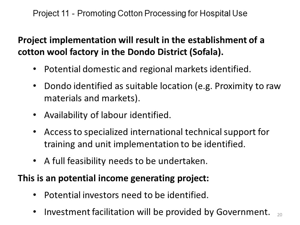 Project 11 - Promoting Cotton Processing for Hospital Use 20 Project implementation will result in the establishment of a cotton wool factory in the D