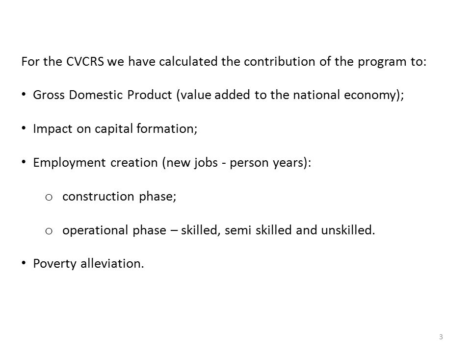 CVCRS Economic Feasibility - Impacts 3 For the CVCRS we have calculated the contribution of the program to: Gross Domestic Product (value added to the