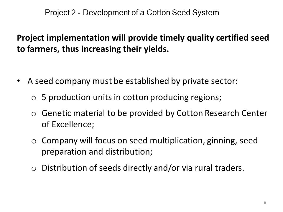 Project 2 - Development of a Cotton Seed System 8 Project implementation will provide timely quality certified seed to farmers, thus increasing their