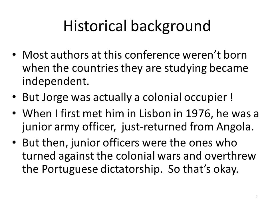 Historical background Most authors at this conference weren't born when the countries they are studying became independent.