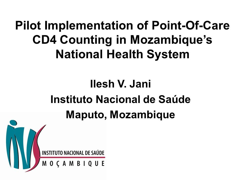 Pilot Implementation of Point-Of-Care CD4 Counting in Mozambique's National Health System Ilesh V.