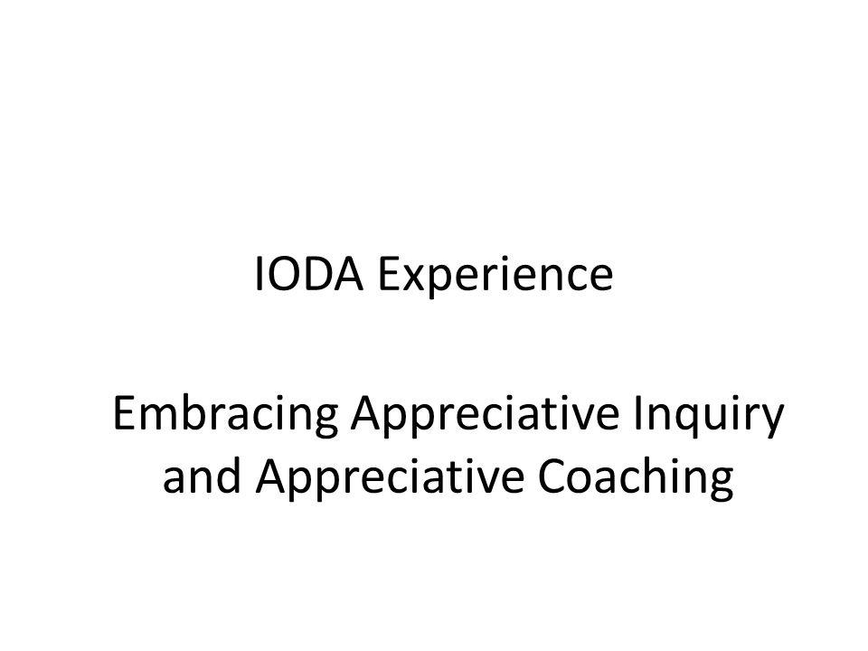IODA Experience Embracing Appreciative Inquiry and Appreciative Coaching