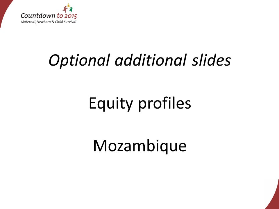 Optional additional slides Equity profiles Mozambique