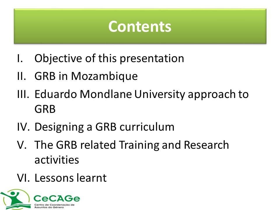 Contents I.Objective of this presentation II.GRB in Mozambique III.Eduardo Mondlane University approach to GRB IV.Designing a GRB curriculum V.The GRB related Training and Research activities VI.Lessons learnt