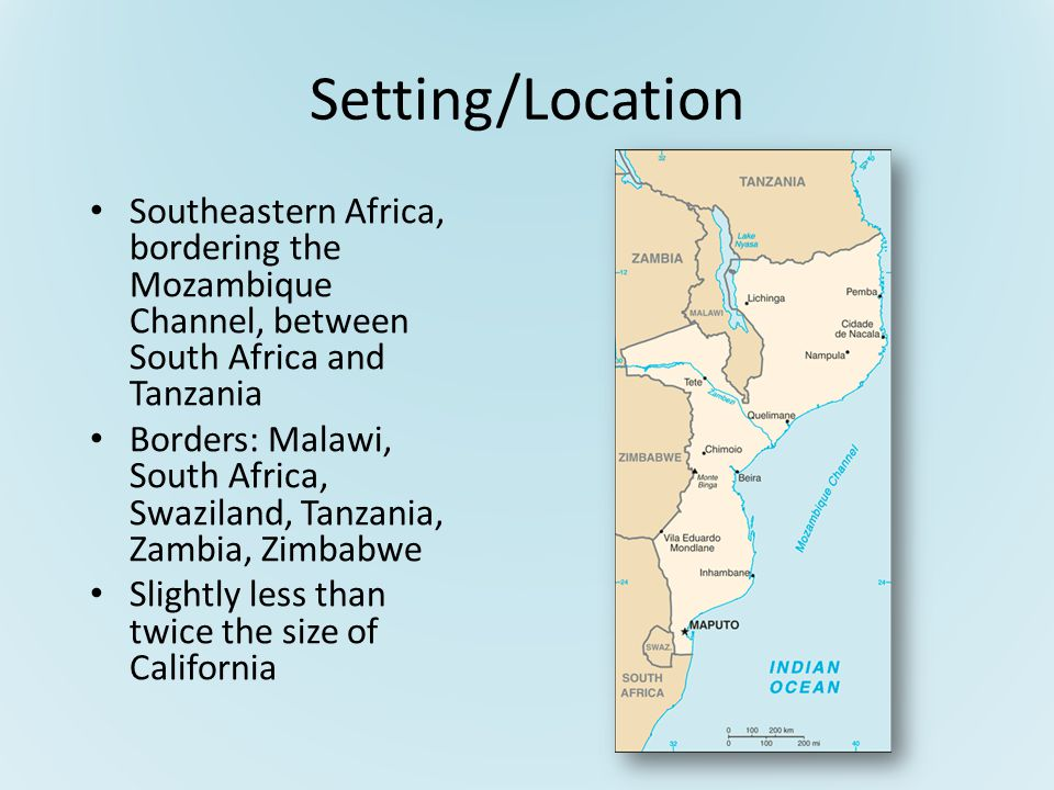 Setting/Location Southeastern Africa, bordering the Mozambique Channel, between South Africa and Tanzania Borders: Malawi, South Africa, Swaziland, Tanzania, Zambia, Zimbabwe Slightly less than twice the size of California