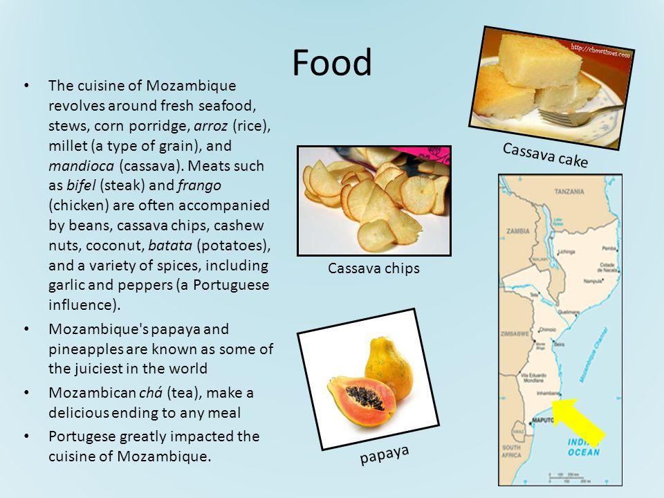 Food The cuisine of Mozambique revolves around fresh seafood, stews, corn porridge, arroz (rice), millet (a type of grain), and mandioca (cassava).