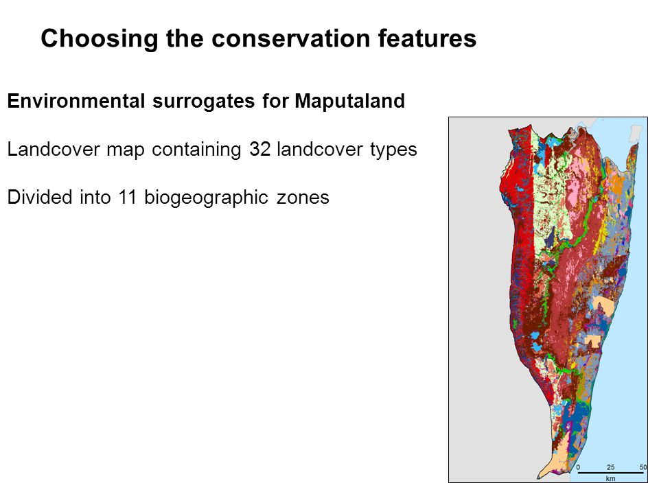 Environmental surrogates for Maputaland Landcover map containing 32 landcover types Divided into 11 biogeographic zones Choosing the conservation features