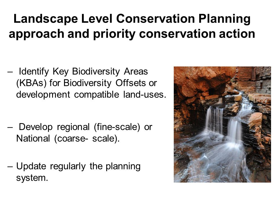 Landscape Level Conservation Planning approach and priority conservation action – Identify Key Biodiversity Areas (KBAs) for Biodiversity Offsets or development compatible land-uses.