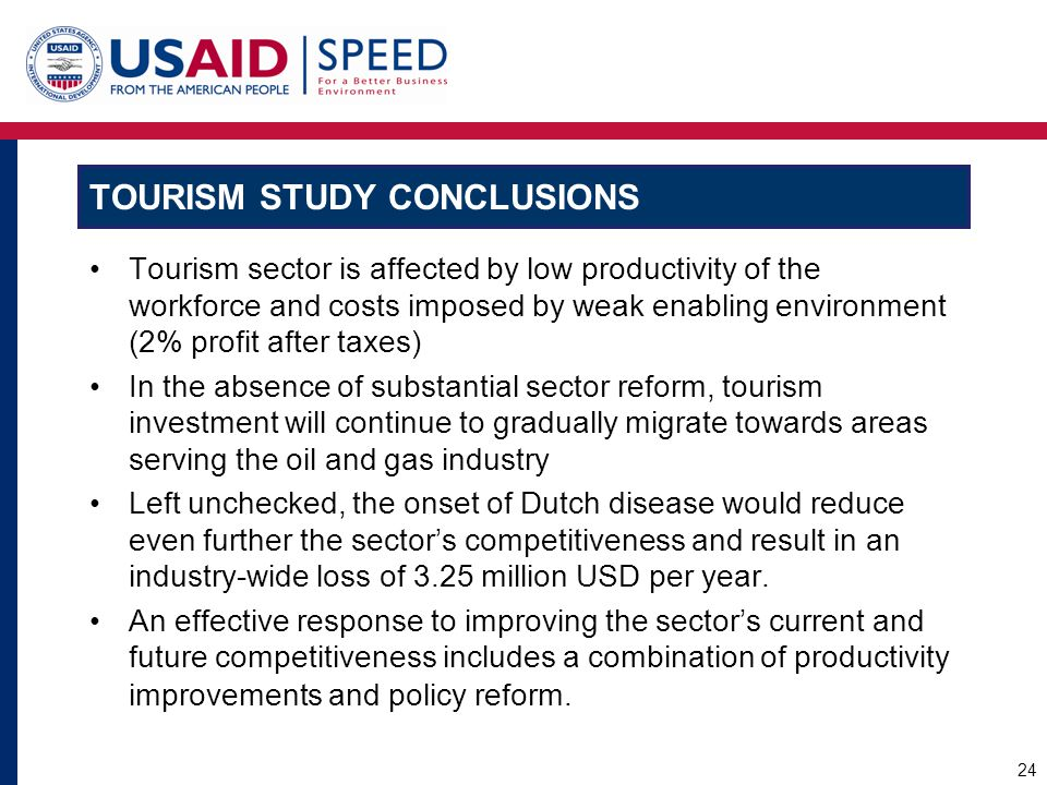 TOURISM STUDY CONCLUSIONS Tourism sector is affected by low productivity of the workforce and costs imposed by weak enabling environment (2% profit af