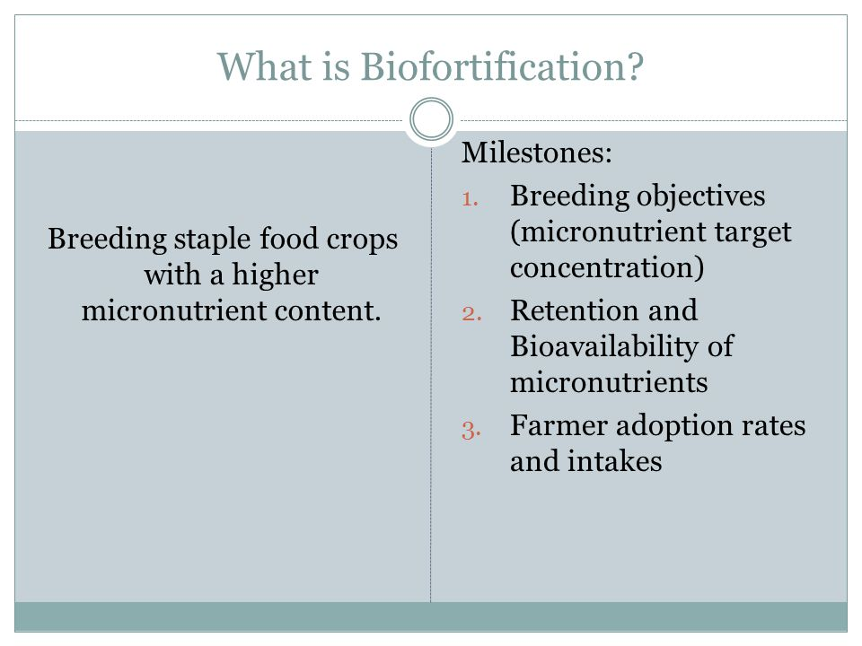 What is Biofortification. Breeding staple food crops with a higher micronutrient content.