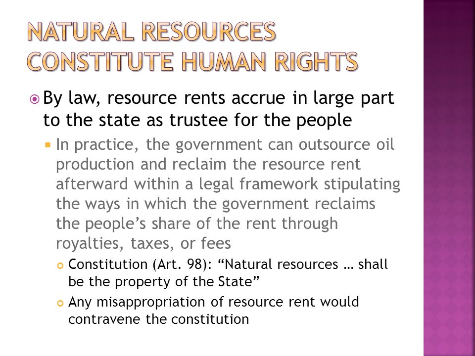  By law, resource rents accrue in large part to the state as trustee for the people  In practice, the government can outsource oil production and re