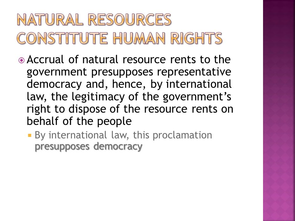  Accrual of natural resource rents to the government presupposes representative democracy and, hence, by international law, the legitimacy of the gov