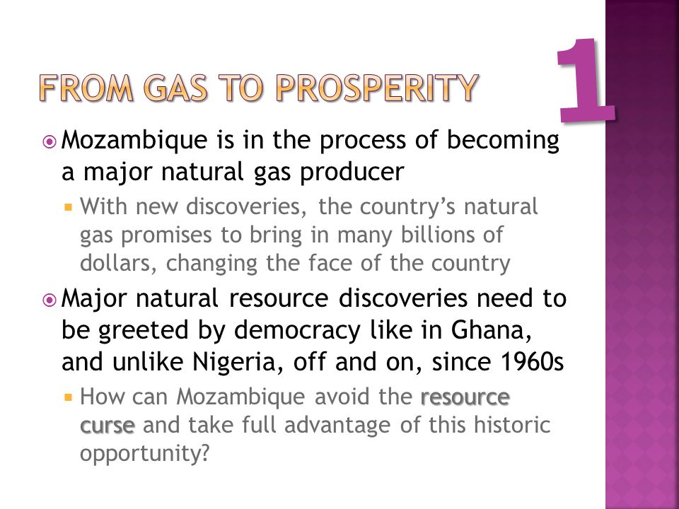  Mozambique is in the process of becoming a major natural gas producer  With new discoveries, the country's natural gas promises to bring in many bi