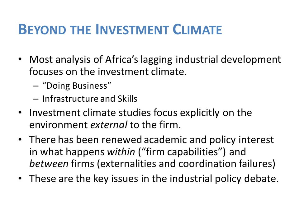 B EYOND THE I NVESTMENT C LIMATE Most analysis of Africa's lagging industrial development focuses on the investment climate.