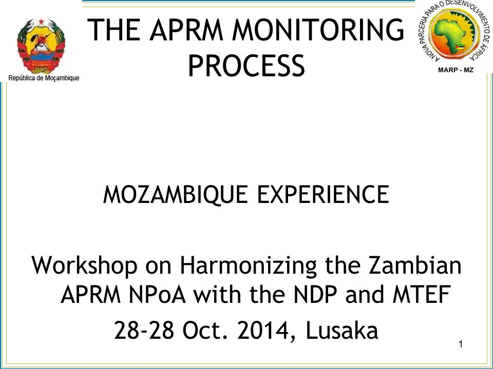 THE APRM MONITORING PROCESS MOZAMBIQUE EXPERIENCE Workshop on Harmonizing the Zambian APRM NPoA with the NDP and MTEF Oct.