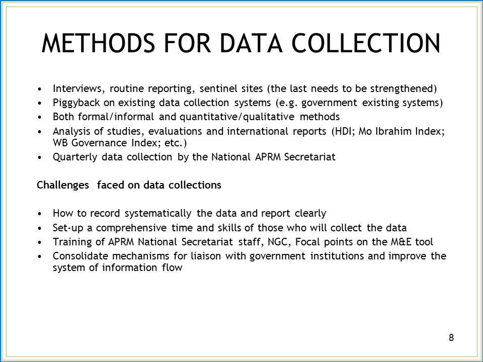 METHODS FOR DATA COLLECTION Interviews, routine reporting, sentinel sites (the last needs to be strengthened) Piggyback on existing data collection systems (e.g.