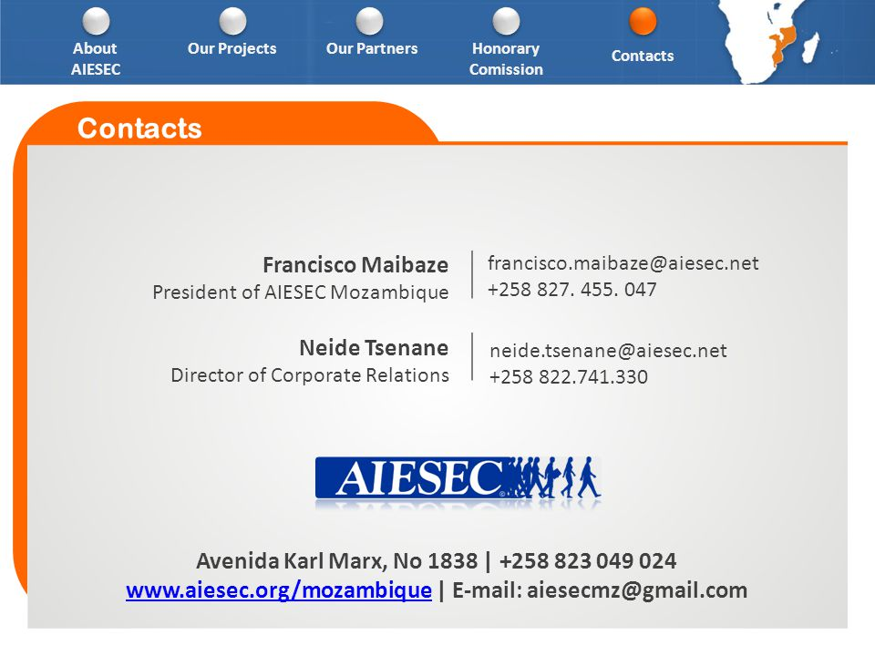 Contacts Francisco Maibaze President of AIESEC Mozambique francisco.maibaze@aiesec.net +258 827.