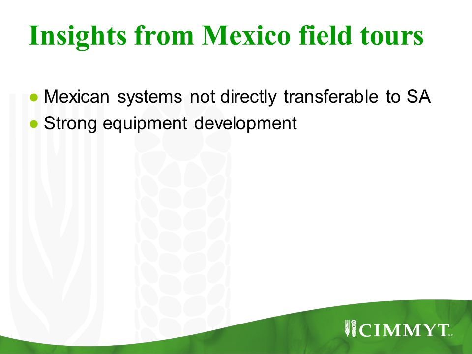 Insights from Mexico field tours ● Mexican systems not directly transferable to SA ● Strong equipment development