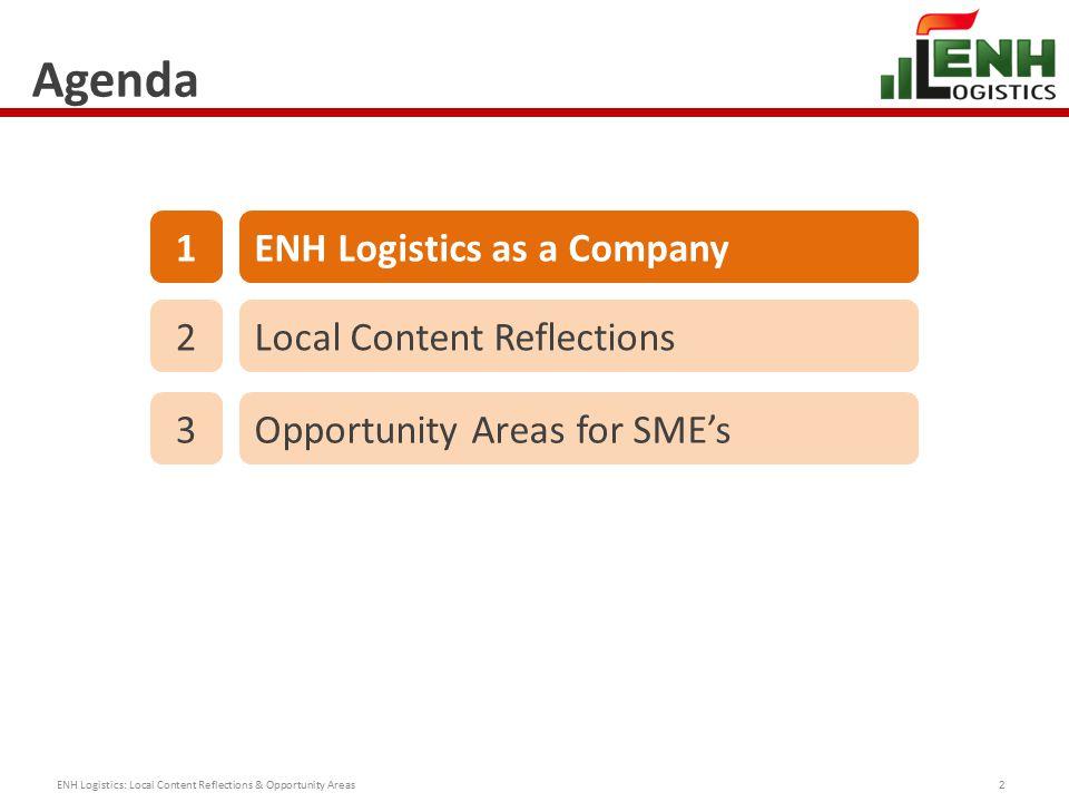 Agenda ENH Logistics: Local Content Reflections & Opportunity Areas2 1ENH Logistics as a Company 2Local Content Reflections 3Opportunity Areas for SME's