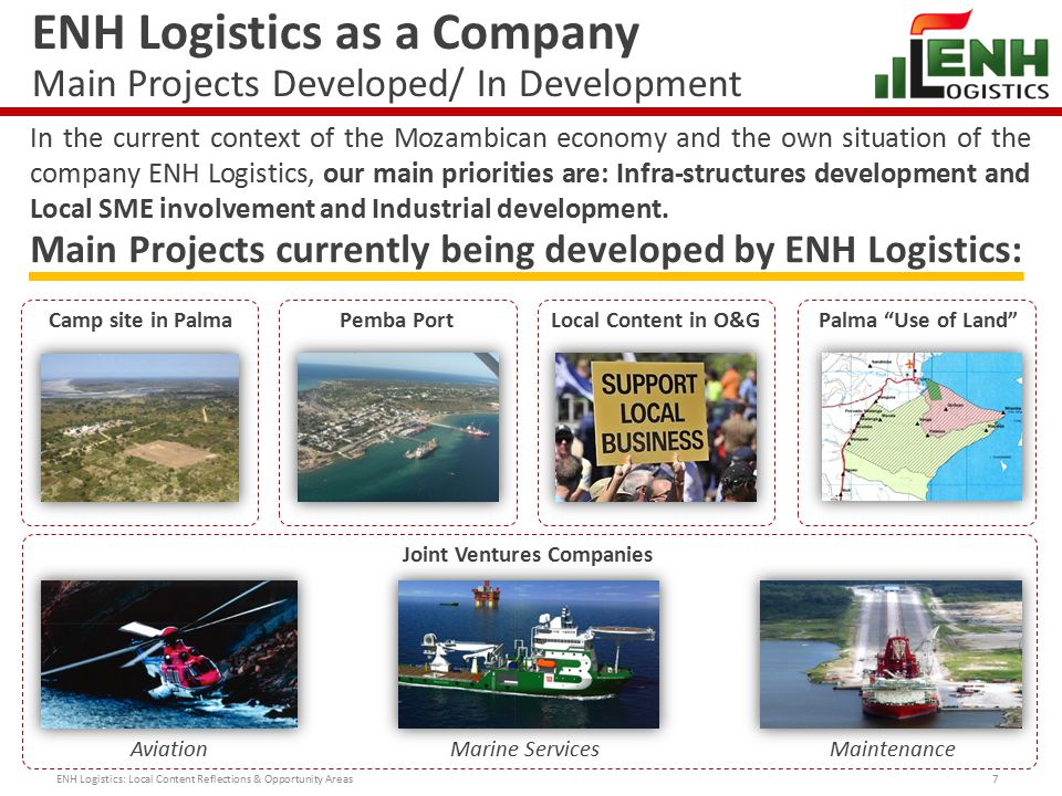 ENH Logistics as a Company Main Projects Developed/ In Development 7 In the current context of the Mozambican economy and the own situation of the company ENH Logistics, our main priorities are: Infra-structures development and Local SME involvement and Industrial development.