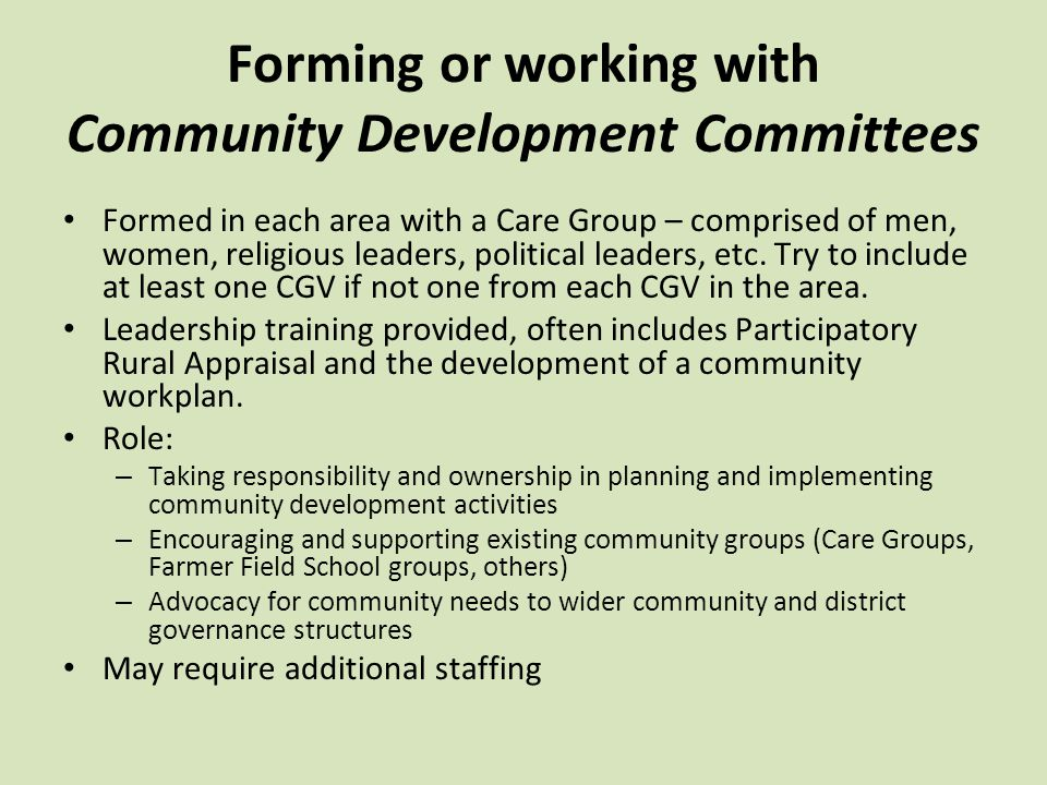 Forming or working with Community Development Committees Formed in each area with a Care Group – comprised of men, women, religious leaders, political leaders, etc.