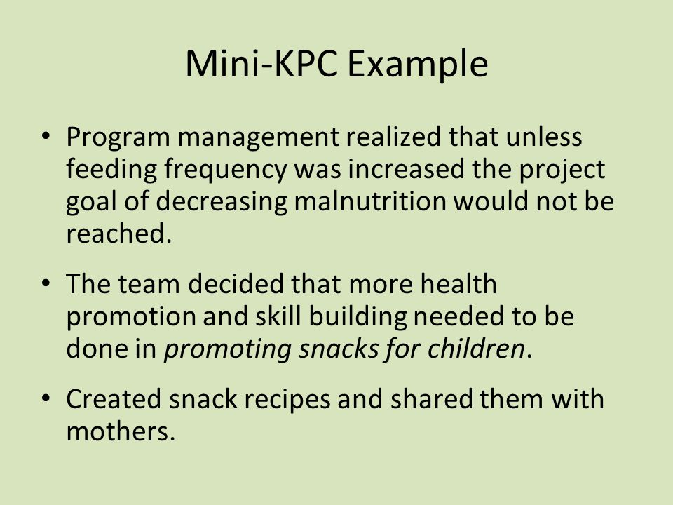 Mini-KPC Example Program management realized that unless feeding frequency was increased the project goal of decreasing malnutrition would not be reached.