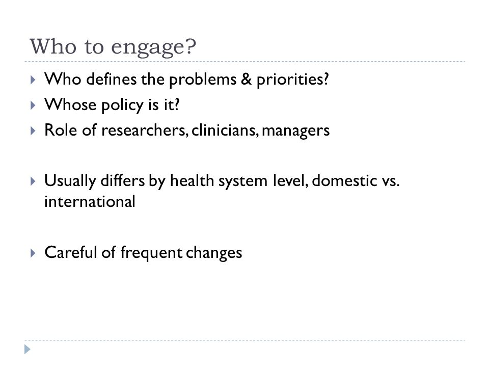 Who to engage.  Who defines the problems & priorities.