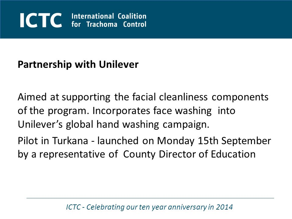 ICTC - Celebrating our ten year anniversary in 2014 Partnership with Unilever Aimed at supporting the facial cleanliness components of the program. In