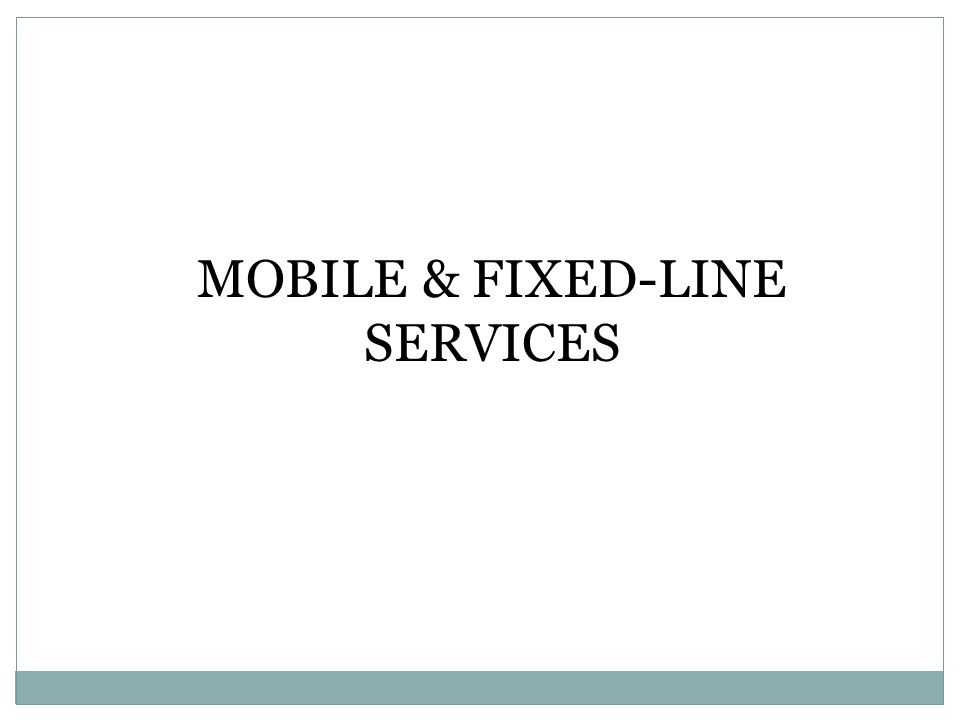 MOBILE & FIXED-LINE SERVICES