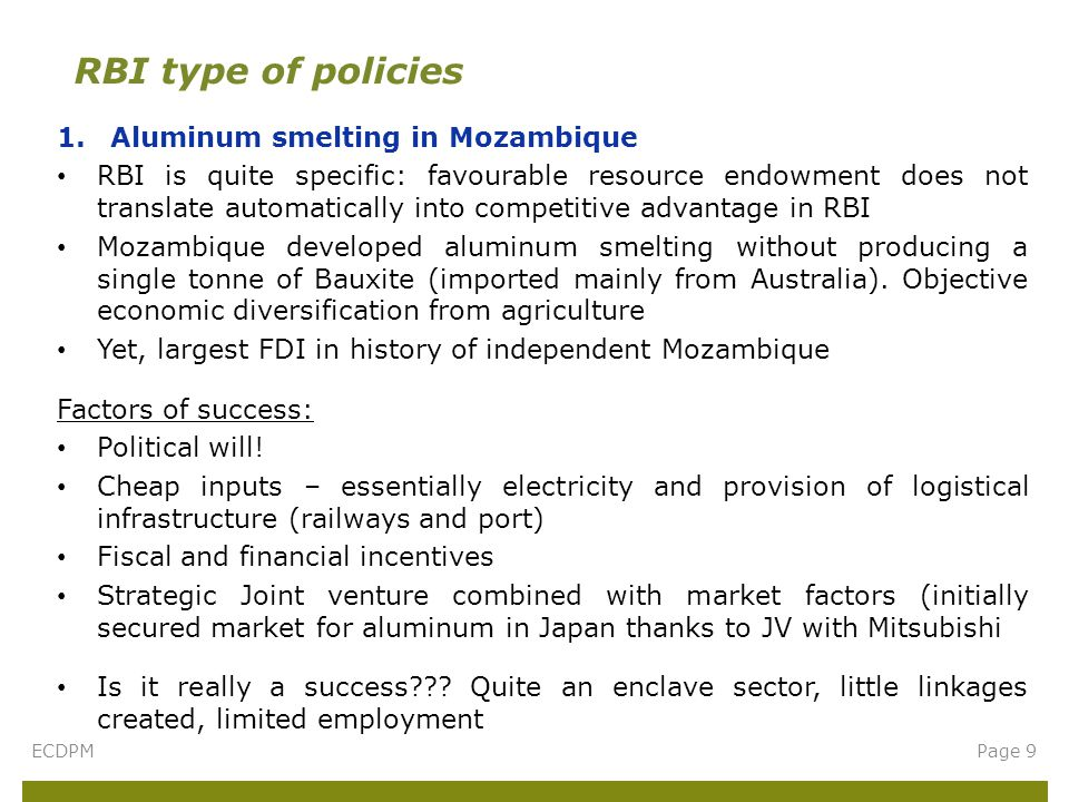 1.Aluminum smelting in Mozambique RBI is quite specific: favourable resource endowment does not translate automatically into competitive advantage in RBI Mozambique developed aluminum smelting without producing a single tonne of Bauxite (imported mainly from Australia).