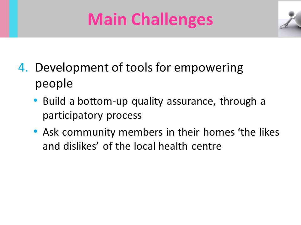 4.Development of tools for empowering people Build a bottom-up quality assurance, through a participatory process Ask community members in their homes