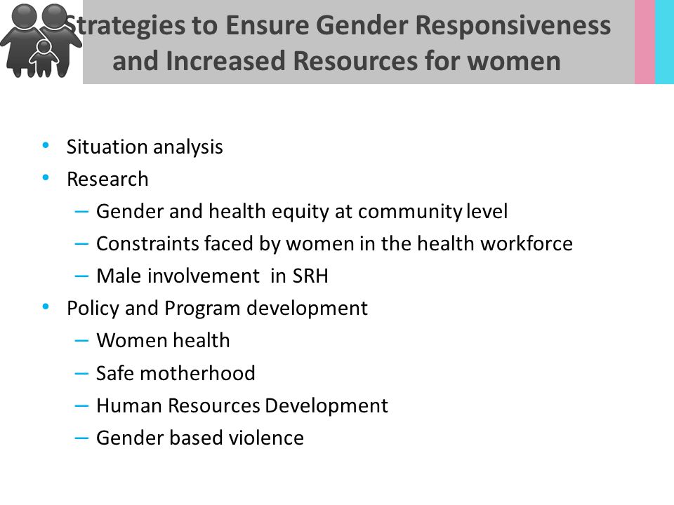 Situation analysis Research – Gender and health equity at community level – Constraints faced by women in the health workforce – Male involvement in S