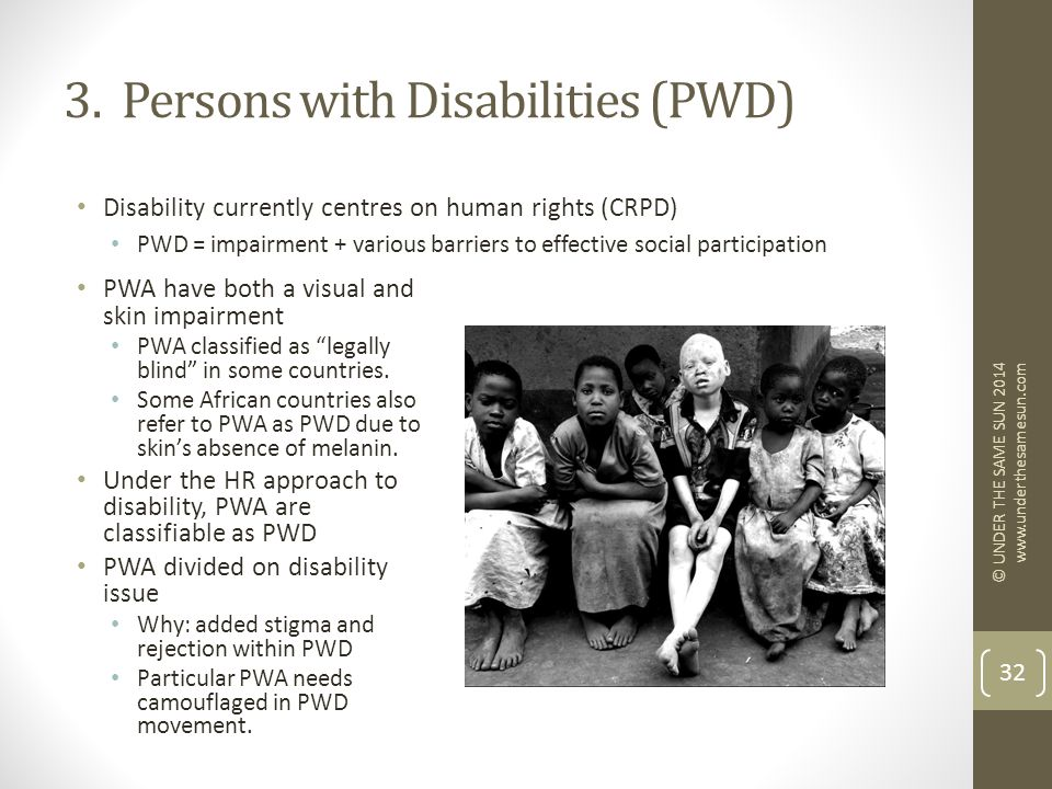 """3. Persons with Disabilities (PWD) PWA have both a visual and skin impairment PWA classified as """"legally blind"""" in some countries. Some African countr"""