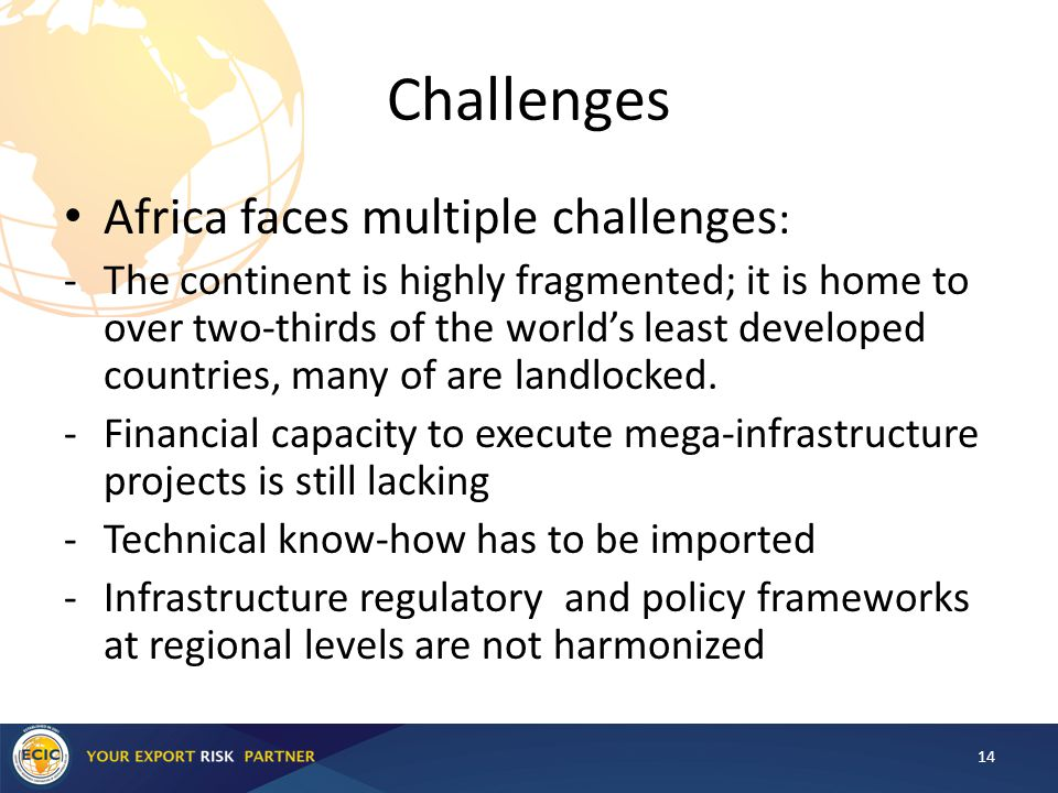 Challenges Africa faces multiple challenges : -The continent is highly fragmented; it is home to over two-thirds of the world's least developed countries, many of are landlocked.