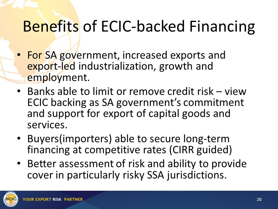 Benefits of ECIC-backed Financing For SA government, increased exports and export-led industrialization, growth and employment.