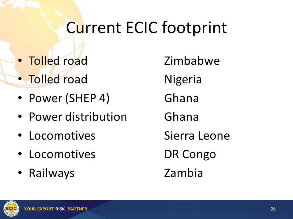 Current ECIC footprint Tolled road Zimbabwe Tolled roadNigeria Power (SHEP 4)Ghana Power distributionGhana LocomotivesSierra Leone LocomotivesDR Congo RailwaysZambia 24