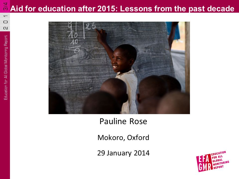 Pauline Rose Mokoro, Oxford 29 January 2014 Aid for education after 2015: Lessons from the past decade