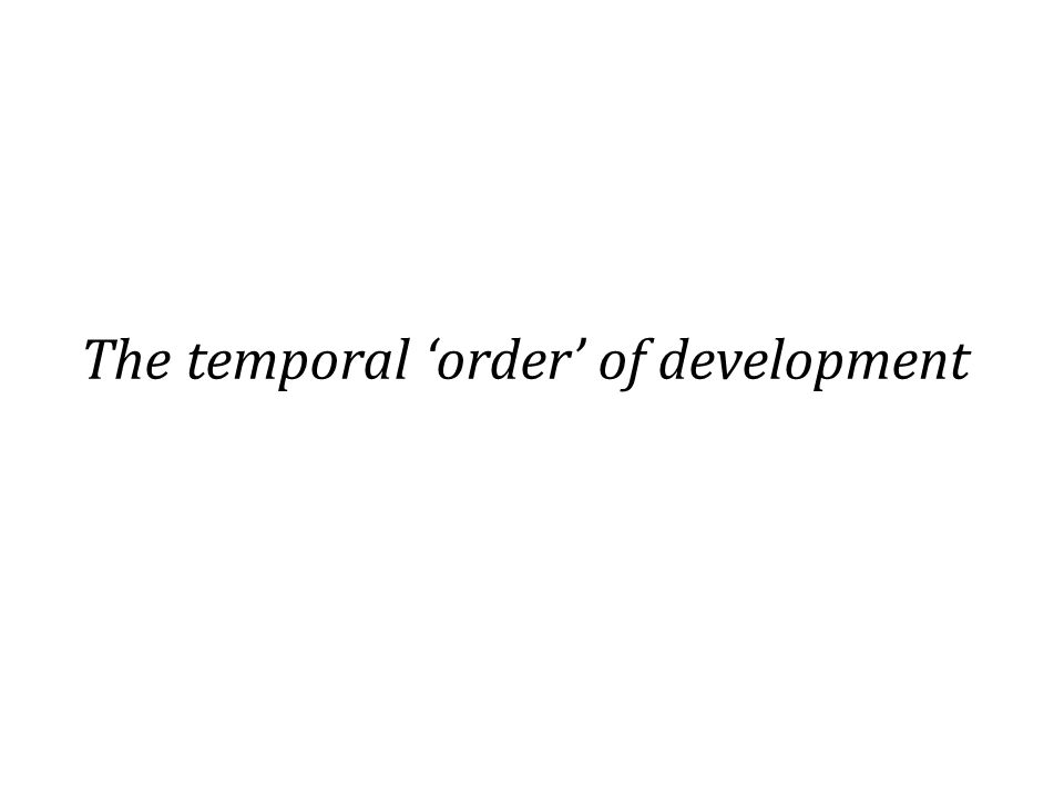 The temporal 'order' of development