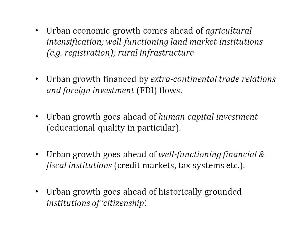 Urban economic growth comes ahead of agricultural intensification; well-functioning land market institutions (e.g.