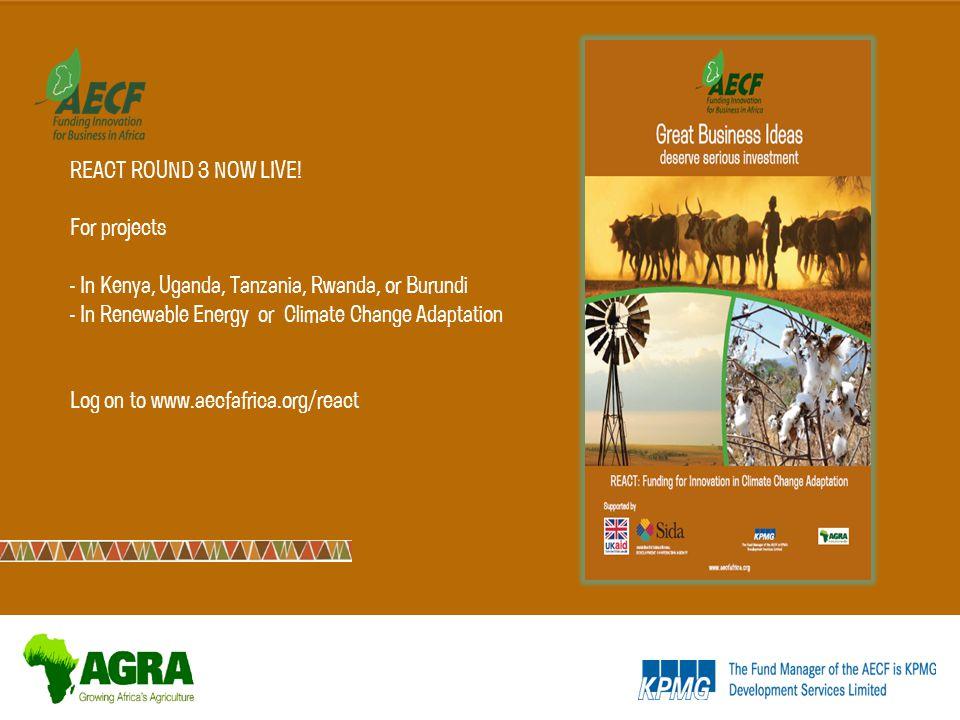 REACT ROUND 3 NOW LIVE! For projects - In Kenya, Uganda, Tanzania, Rwanda, or Burundi - In Renewable Energy or Climate Change Adaptation Log on to www