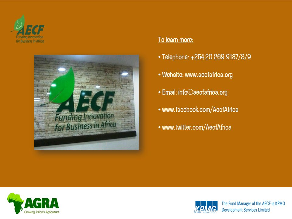To learn more: Telephone: +254 20 269 9137/8/9 Website: www.aecfafrica.org Email: info@aecfafrica.org www.facebook.com/AecfAfrica www.twitter.com/AecfAfrica