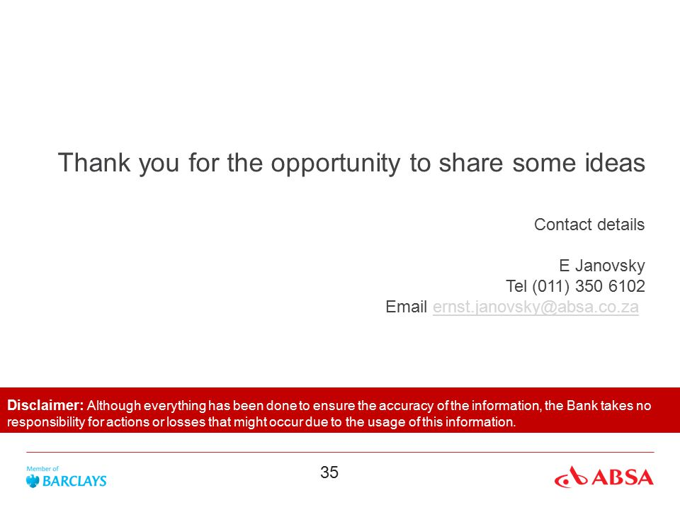 35 Thank you for the opportunity to share some ideas Contact details E Janovsky Tel (011) 350 6102 Email ernst.janovsky@absa.co.zaernst.janovsky@absa.