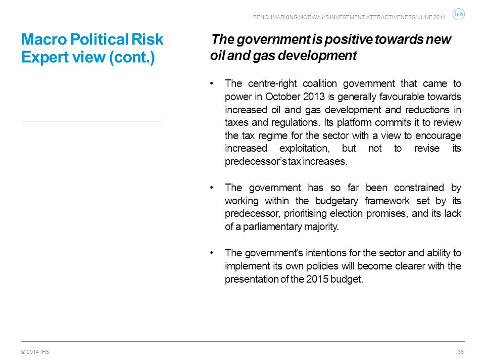 © 2014 IHS Macro Political Risk Expert view (cont.) The government is positive towards new oil and gas development The centre-right coalition governme