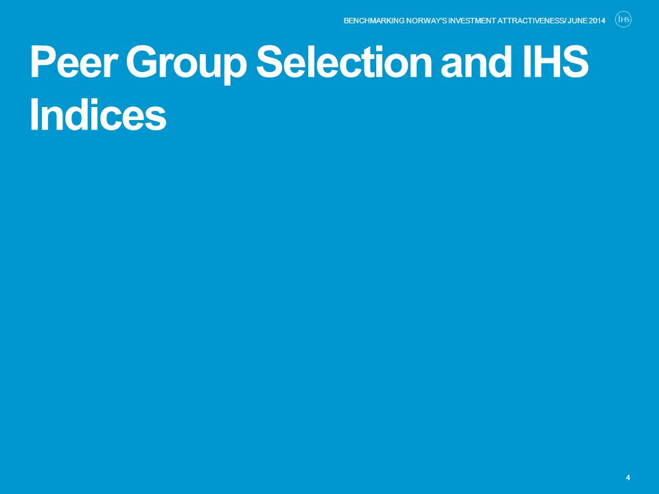 Peer Group Selection and IHS Indices 4 BENCHMARKING NORWAY'S INVESTMENT ATTRACTIVENESS/ JUNE 2014