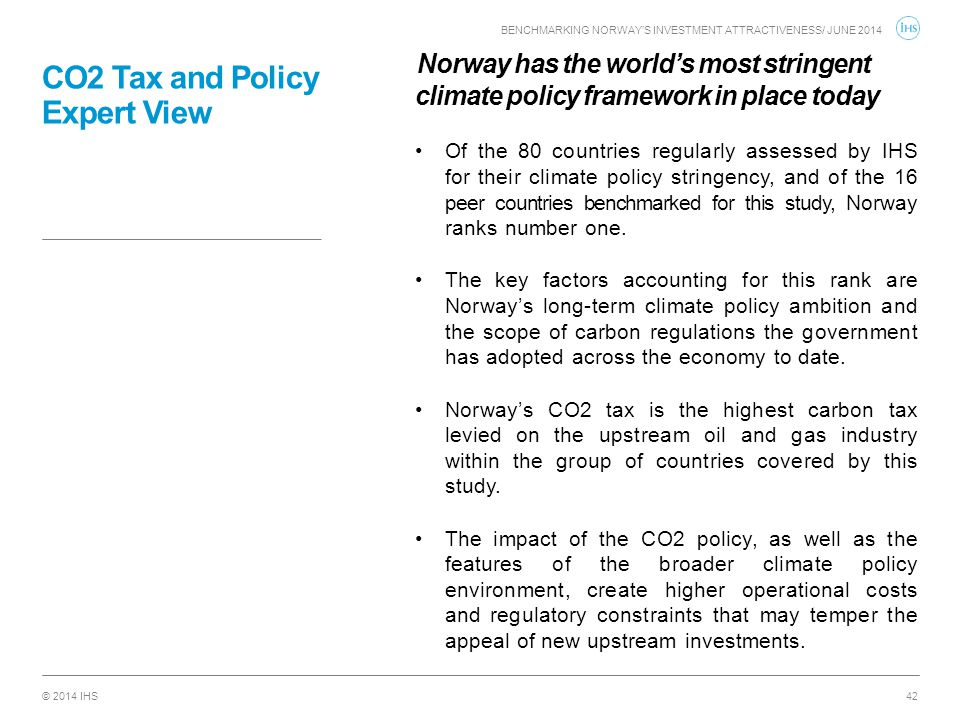 © 2014 IHS CO2 Tax and Policy Expert View Norway has the world's most stringent climate policy framework in place today Of the 80 countries regularly