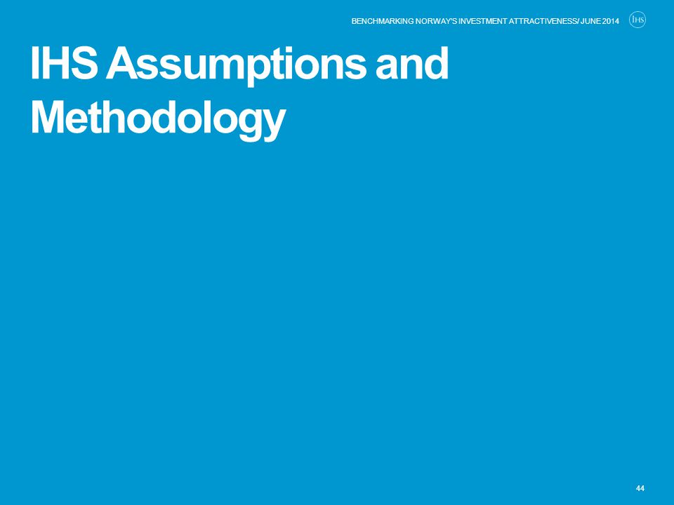 IHS Assumptions and Methodology 44 BENCHMARKING NORWAY'S INVESTMENT ATTRACTIVENESS/ JUNE 2014