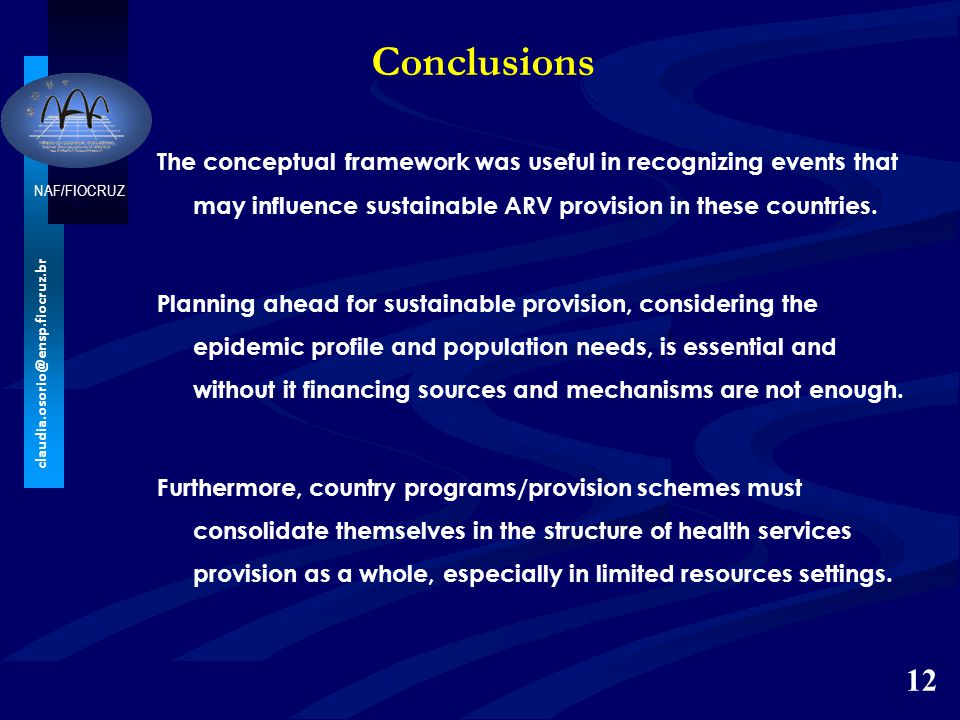 NAF/FIOCRUZ claudia.osorio@ensp.fiocruz.br Conclusions The conceptual framework was useful in recognizing events that may influence sustainable ARV pr